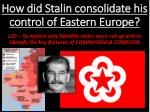 How did Stalin consolidate his control of Eastern Europe?