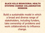 BLACK HILLS  BEHAVIORAL HEALTH SYSYEMS CHANGE COLLABORATIVE MISSION :
