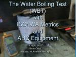 The Water Boiling Test (WBT ) with ISO/IWA  Metrics and ARC Equipment