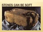 STONES CAN BE SOFT