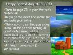 Happy Friday! August 16, 2013