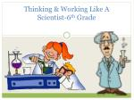 Thinking & Working Like A Scientist-6 th Grade