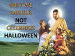 WHY WE SHOULD  NOT CELEBRATE  HALLOWEEN
