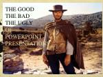 THE GOOD THE BAD THE UGLY OF POWERPOINT PRESENTATIONS