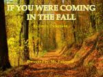 IF YOU WERE COMING IN THE FALL