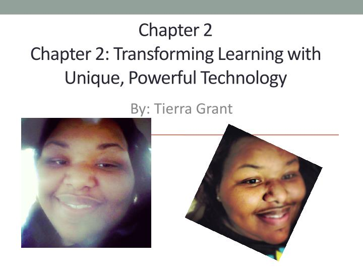 chapter 2 chapter 2 transforming learning with unique powerful technology n.