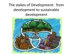 The stakes of Development : from development to sustainable development