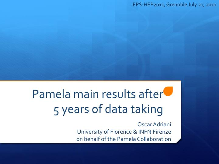 pamela main results after 5 years of data taking n.