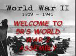 Welcome to 5R's World War 2 assembly