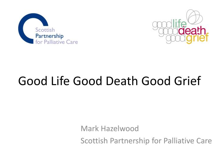 good life good death good grief n.