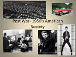 Post War- 1950's American Society