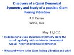 Discovery of a Quasi Dynamical Symmetry and Study of a possible Giant Pairing Vibration