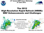 The 2012  High -Resolution  Rapid  Refresh (HRRR):  WRF  Enhancements  and Challenges