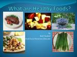 What are Healthy Foods?