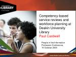 Competency-based service reviews and workforce planning at Deakin University Library Paul Cardwell