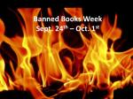 Banned Books Week Sept. 24 th  – Oct. 1 st