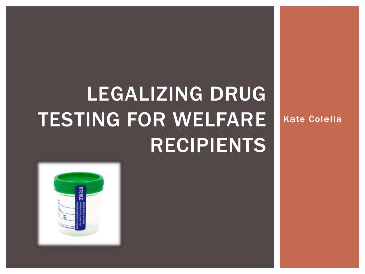 legalizing drug testing for welfare recipients n.