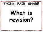 THINK, PAIR, SHARE What is revision?