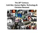 The 20 th Century: Cold War , Human Rights , Technology & Christian Renewal