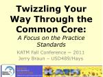 Twizzling  Your Way Through the Common Core: A Focus on the Practice Standards
