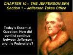 CHAPTER 10 – THE JEFFERSON ERA Section 1 – Jefferson Takes Office