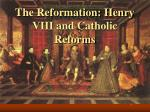 The Reformation: Henry VIII and Catholic Reforms