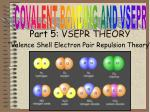 "Part 5 : VSEPR THEORY ""Valence Shell Electron Pair Repulsion Theory"""