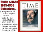 Stalin  & USSR 1945-1953 Objectives…