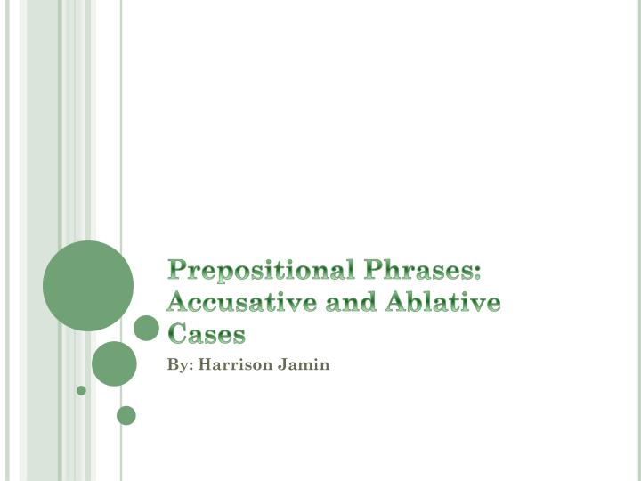 prepositional phrases accusative and ablative cases n.