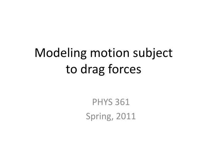 modeling motion subject to drag forces n.