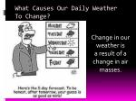 What Causes Our Daily Weather To Change?
