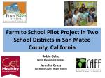 Farm to School Pilot Project in Two School  D istricts  in San Mateo County, California