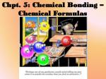 Chpt. 5: Chemical Bonding – Chemical Formulas