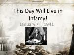 This Day Will Live in Infamy!