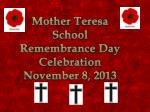 Mother Teresa School Remembrance Day Celebration November 8, 2013