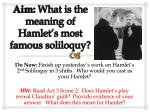Aim:  What is the meaning of Hamlet's most famous soliloquy?