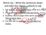 Warm-Up – Write the sentences down and label the clause – adverb or  adj