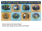 Do you hate to do these things ? What other things do you hate to do? Why ?