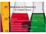 Welcome to Chemistry Dr. Elizabeth Roland