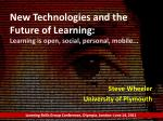 New Technologies and the Future of Learning: Learning is open, social, personal, mobile...