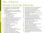 Day of Survey: Double Check the following: