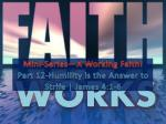 Mini-Series—A Working Faith! Part  12-Humility is the Answer to Strife |  James 4:1-6