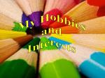 My Hobbies and  Interests