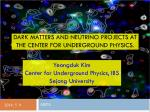 Dark MAtters and Neutrino Projects at the Center for Underground Physics.