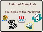 A Man of Many Hats The Roles of the President