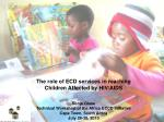 The role of ECD services in reaching Children Affected by HIV/AIDS