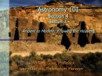 Astronomy 101 Section 4 Lecture 2 Ancient to Modern: Knowing the Heavens