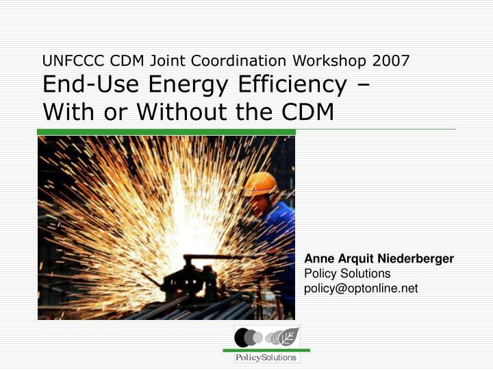 unfccc cdm joint coordination workshop 2007 end use energy efficiency with or without the cdm n.