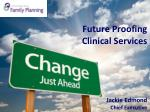 Future Proofing Clinical Services Jackie Edmond Chief Executive