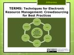 TERMS:  Techniques  for Electronic Resource Management: Crowdsourcing for Best  Practices